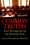 Common Truths: New Perspectives on Natural Law (Goodrich Lecture Series), McInerny, Ralph; Fears,  J. Rufus; Hittinger, Russell; Rice, Charles E.; McLean, Ian T.; MacIntyre, Alasdair; George, Robert P.; Smith, Janet E.; Murphy, Edward J.