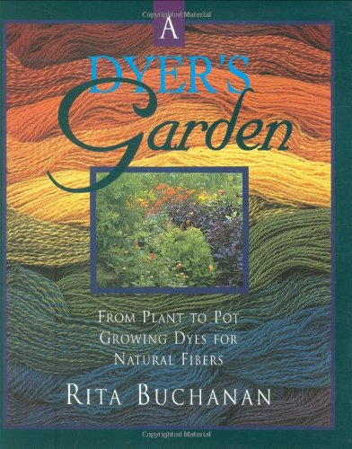 A Dyer's Garden: From Plant to Pot, Growing Dyes for Natural Fibers, Buchanan, Rita