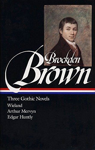Charles Brockden Brown : Three Gothic Novels : Wieland / Arthur Mervyn / Edgar Huntly (Library of America)