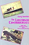 The Lusitania Controversies: Book One: Atrocity of War and a Wreck-Diving History, written by Gary Gentile / Gary  Gentile