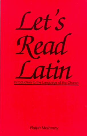 Ralph McInerny, Let's Read Latin: Introduction to the Language of the Church (South Bend, Indiana: Dumb Ox Books, 1995)