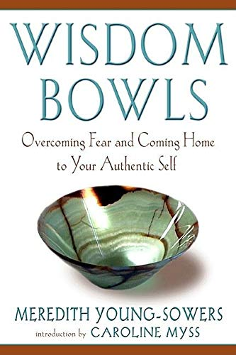 Wisdom Bowls: Overcoming Fear and Coming Home to Your Authentic Self, Young-Sowers, Meredith L.