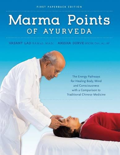 Marma Points of Ayurveda: The Energy Pathways for Healing Body, Mind, and Consciousness with a Comparison to Traditional Chinese Medicine - Vasant Lad, Anisha DurveJack Forem, Yvonne Wylie Walston