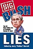Big Bush Lies: The 20 Most Telling Lies of President George W. Bush by Jerry Barrett