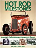 Hot Rod Milestones: America's Coolest Coupes, Roadsters, & Racers