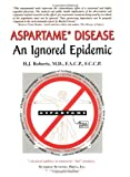 Aspartame Disease: An Ignored Epidemic