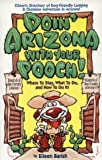 Doin' Arizona With Your Pooch!: Where to Stay, What to Do, and How to Do It!