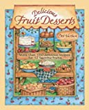 Delicious Fruit Desserts: More Than 150 Classic and Unique Desserts for 12 Favorite Fruits : Dorothy Jean's Home Cooking Collection (Dorothy Jean's Home Cooking Collection)