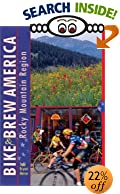 Bike and Brew America: Rocky Mountain Region by Todd Bryant Mercer