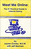 Meet Me Online: The #1 Practical Guide to Internet Dating