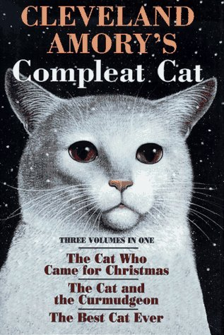 Cleveland Amory's Compleat Cat: Cat Who Came for Christmas / Cat and the Curmudgeon / Best Cat Ever, Amory, Cleveland