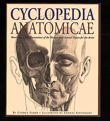 Cyclopedia Anatomicae: More Than 1,500 Illustrations of the Human and Animal Figure for the Artist, Feh�r, Gyorgy