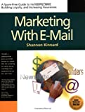Marketing With Email : A Spam-Free Guide to Increasing Awareness, Building Loyalty, and Increasing Sales by Using the Internet's Most Powerful Tool