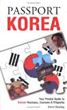 Passport Korea: Your Pocket Guide to Korean Business, Customs & Etiquette (Passport to the World)