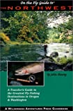 Northwest on the Fly: A Traveler's Guide to the Greatest Fly Fishing Destinations in Oregon and Washington