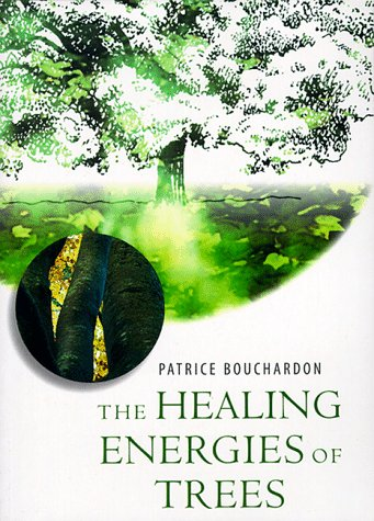 Healing Energies of Trees, Bouchardon, Patrice