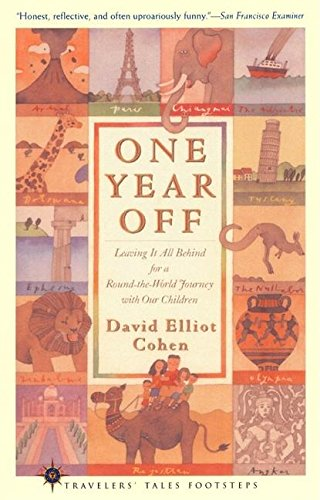 One Year Off: Leaving It All Behind for a Round-the-World Journey with Our Children, Cohen, David Elliot