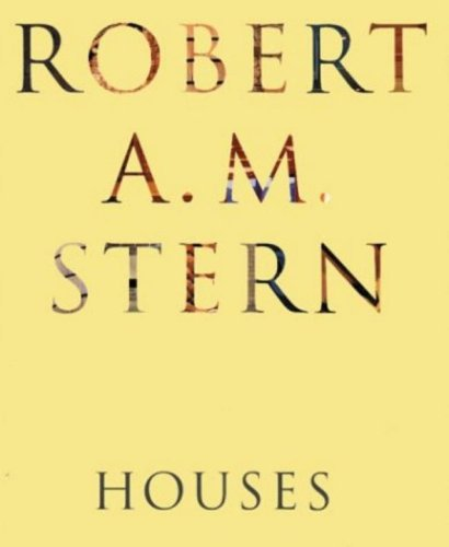 Robert A.M. Stern: Houses by Robert A. M. Stern