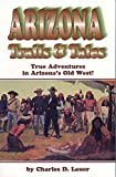 Arizona Trails and Tales:  True Adventures in Arizona's Old West
