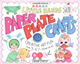 Little Hands Paper Plate Crafts: Creative Art Fun for 3 to 7 Year-Olds