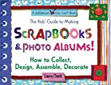 Scrapbooks and Photo Albums: How to Collect Design Assemble Decorate