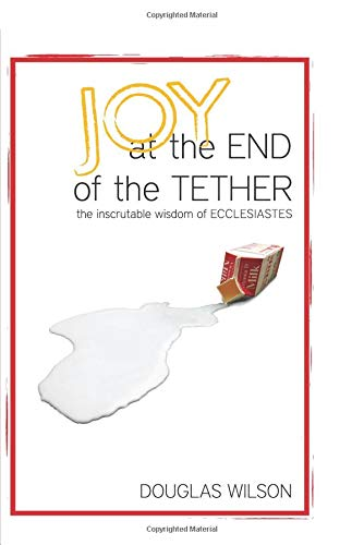 Joy at the End of the Tether by Douglas Wilson