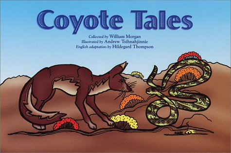 Coyote Tales, Morgan, William; Thompson, Hildegard; Tsihnahjinnie, Andy