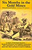 Six Months in the Gold Mines: From a Journal of Three Years Residence in  Upper and Lower California 1847-48-49
