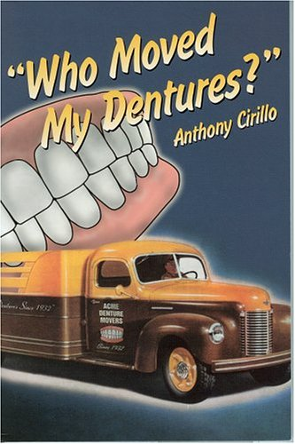 Who Moved My Dentures? 13 False (Teeth) Truths About Long-Term Care and Aging in America - Anthony Cirillo