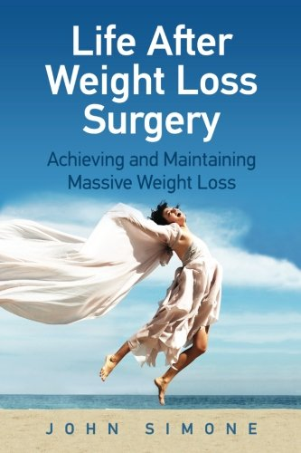 Life After Weight Loss Surgery: Achieving and Maintaining Massive Weight Loss - John Simone