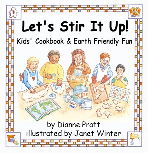 Let's Stir It Up!  Kids' Cookbook & Earth Friendly Fun, Pratt, Dianne