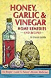 Honey, Garlic, & Vinegar: Home Remedies & Recipes: The People's Guide to Nature's Wonder Medicines