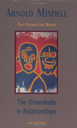 The Dreambody in Relationships (Foundation series), Mindell PhD, Arnold