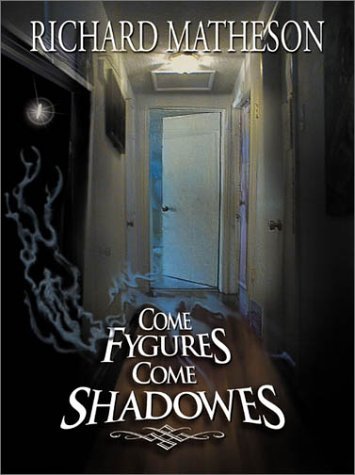 Come Fygures Come Shadowes by Richard Matheson