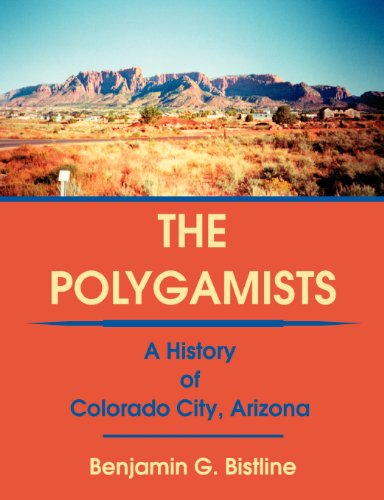 The Polygamists: A History of Colorado City, Arizona by Benjamin G. Bistline