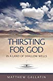 Thirsting For God in a Land of Shallow Wells by Matthew Gallatin