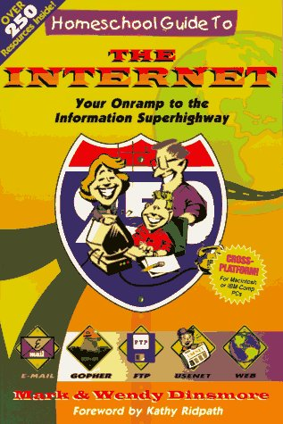Homeschool Guide to The Internet: Your Onramp to The Information Superhighway - Mark Dinsmore, Wendy Dinsmore