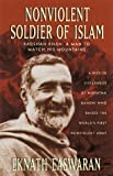 Nonviolent Soldier of Islam : Badshah Khan - A Man to Match His Mountains - by Eknath Easwaran