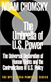 The Umbrella of U.S. Power : The Universal Declaration of Human Rights and the Contradictions of U.S. Policy (The Open Media Pamphlet Series, 9) - by Noam Chomsky