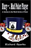 Diary of a Mad Poker Player: A Journey to the World Series of Poker
