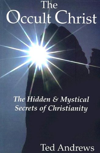 The Occult Christ: Hidden & Mystical Secrets of Christianity, Andrews, Ted