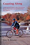 Coasting Along: A Bicycling Guide to the New Jersey Shore, Pine Barrens and Delaware Bay Region