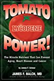 Tomato Power: Lycopene: The Miracle Nutrient That Can Prevent Aging, Heart Disease and Cancer