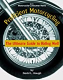Proficient Motorcycling : The Ultimate Guide to Riding Well