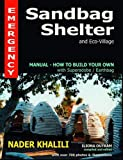 Emergency Sandbag Shelter and Eco-Village: Manual-How to Build Your Own with Superadobe/Earthbags, Khalili, Nader