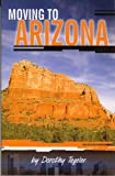Moving to Arizona: The Complete Arizona Answer Book