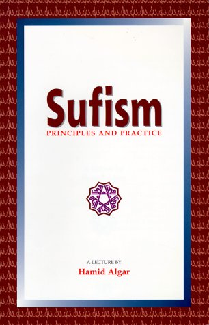 Sufism: Principles & Practice by Hamid Algar
