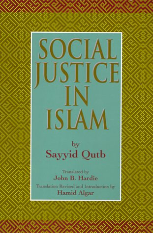 Social Justice in Islam by Sayyid Qutb, et a