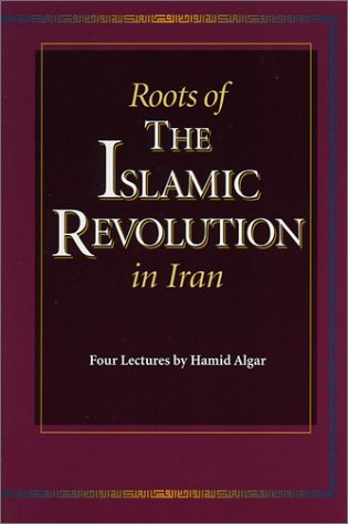 Roots of the Islamic Revolution in Iran (Four Lectures) by Hamid Algar (Paperback  - January 2001)