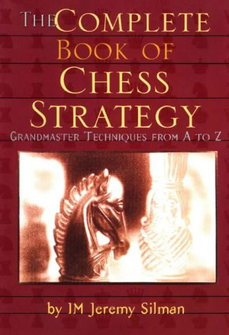 Complete Book of Chess Strategy: Grandmaster Techniques from A to Z, Silman, Jeremy
